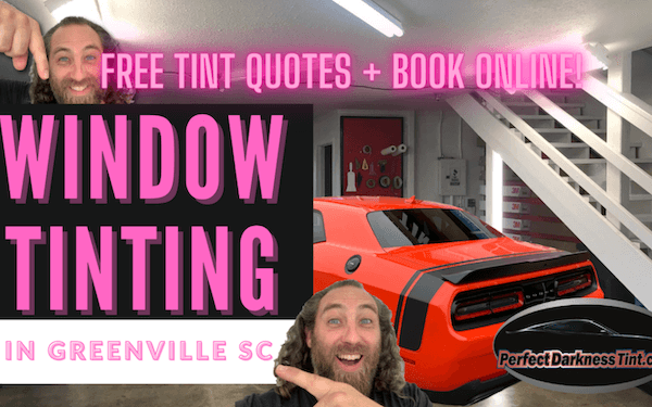 Window Tinting In Greenville SC + The Secret To Saving $299 at Perfect Darkness Tint