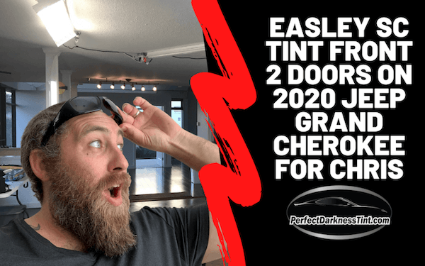 Easley SC Tint Front 2 Doors On 2020 Jeep Grand Cherokee For Chris